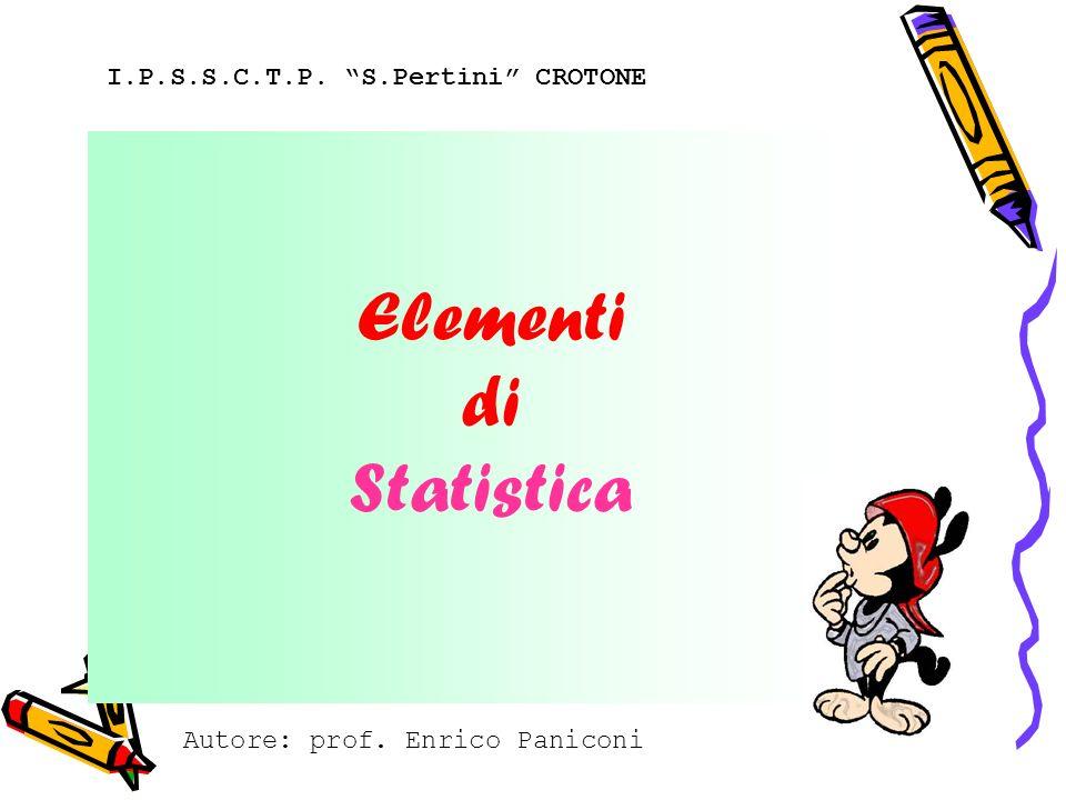 Elementi di Statistica I.P.S.S.C.T.P. S.Pertini CROTONE Autore: prof. Enrico Paniconi