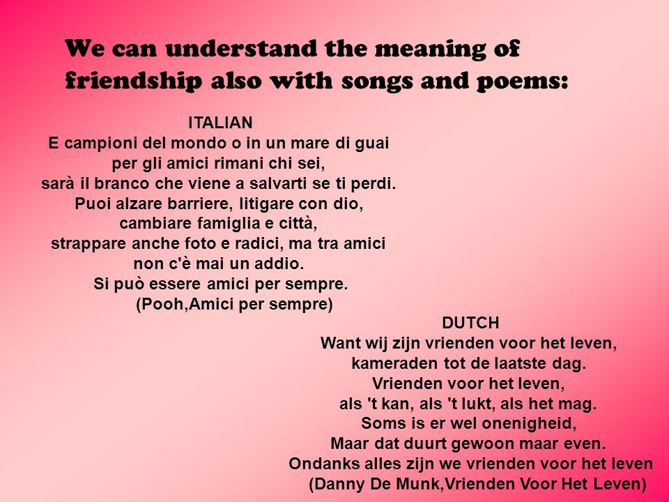 W e can understand the meaning of friendship also with songs and poems: ITALIAN E campioni del mondo o in un mare di guai per gli amici rimani chi sei
