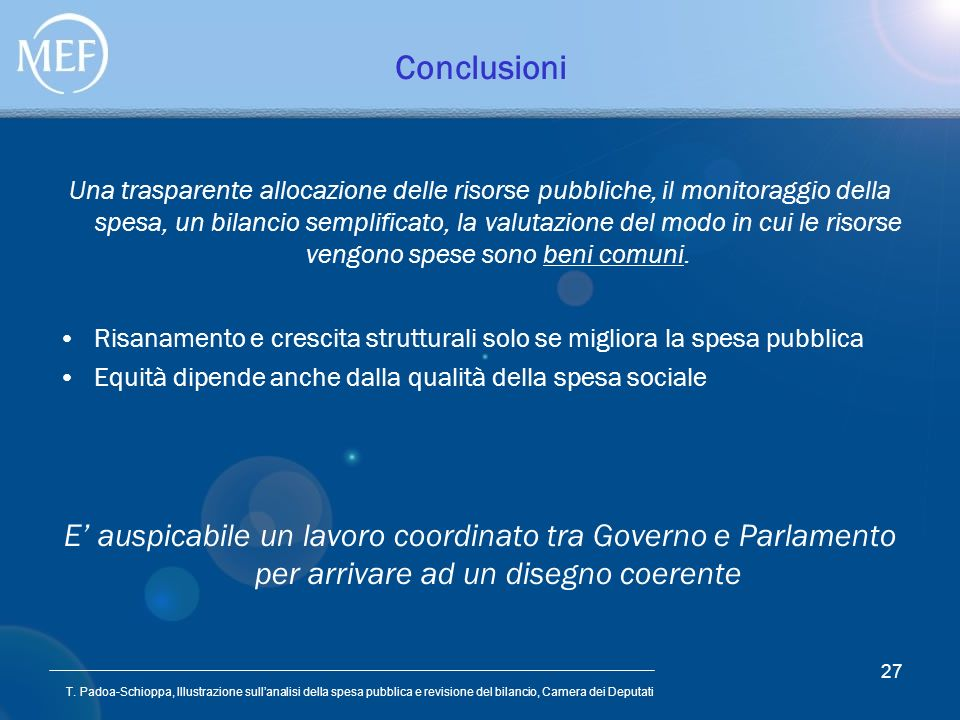 T. Padoa-Schioppa, Illustrazione sullanalisi della spesa pubblica e revisione del bilancio, Camera dei Deputati 27 Conclusioni Una trasparente allocaz