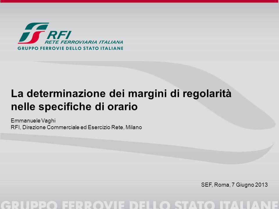 La determinazione dei margini di regolarità nelle specifiche di orario SEF, Roma, 7 Giugno 2013 Emmanuele Vaghi RFI, Direzione Commerciale ed Esercizi