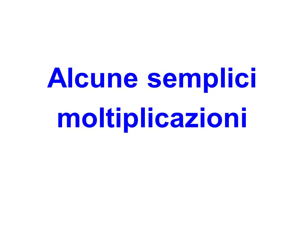Alcune semplici moltiplicazioni