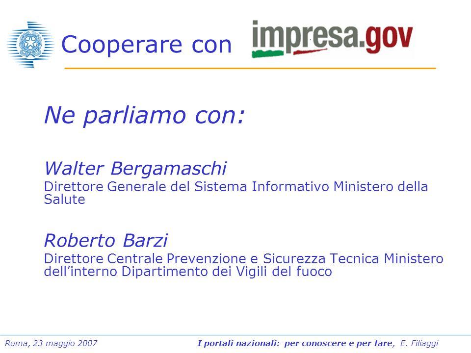 Roma, 23 maggio 2007 I portali nazionali: per conoscere e per fare, E. Filiaggi Cooperare con Ne parliamo con: Walter Bergamaschi Direttore Generale d