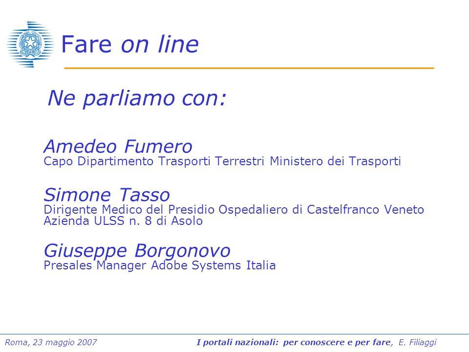 Roma, 23 maggio 2007 I portali nazionali: per conoscere e per fare, E. Filiaggi Fare on line Ne parliamo con: Amedeo Fumero Capo Dipartimento Trasport