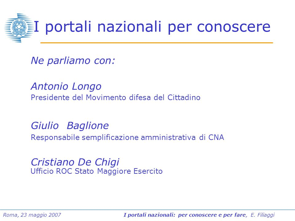 Roma, 23 maggio 2007 I portali nazionali: per conoscere e per fare, E. Filiaggi I portali nazionali per conoscere Ne parliamo con: Antonio Longo Presi