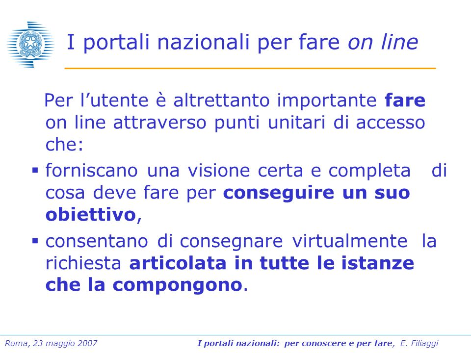 Roma, 23 maggio 2007 I portali nazionali: per conoscere e per fare, E. Filiaggi I portali nazionali per fare on line Per lutente è altrettanto importa
