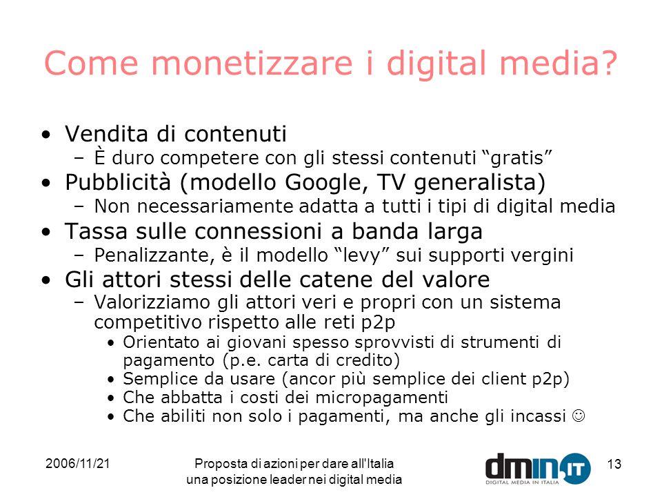 2006/11/21Proposta di azioni per dare all'Italia una posizione leader nei digital media 13 Come monetizzare i digital media? Vendita di contenuti –È d