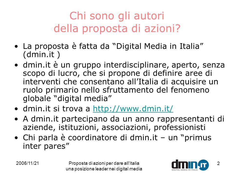 2006/11/21Proposta di azioni per dare all Italia una posizione leader nei digital media 2 Chi sono gli autori della proposta di azioni.