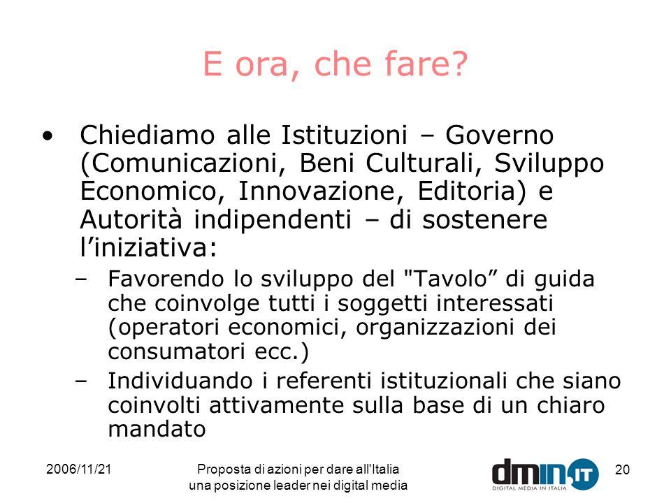 2006/11/21Proposta di azioni per dare all Italia una posizione leader nei digital media 20 E ora, che fare.