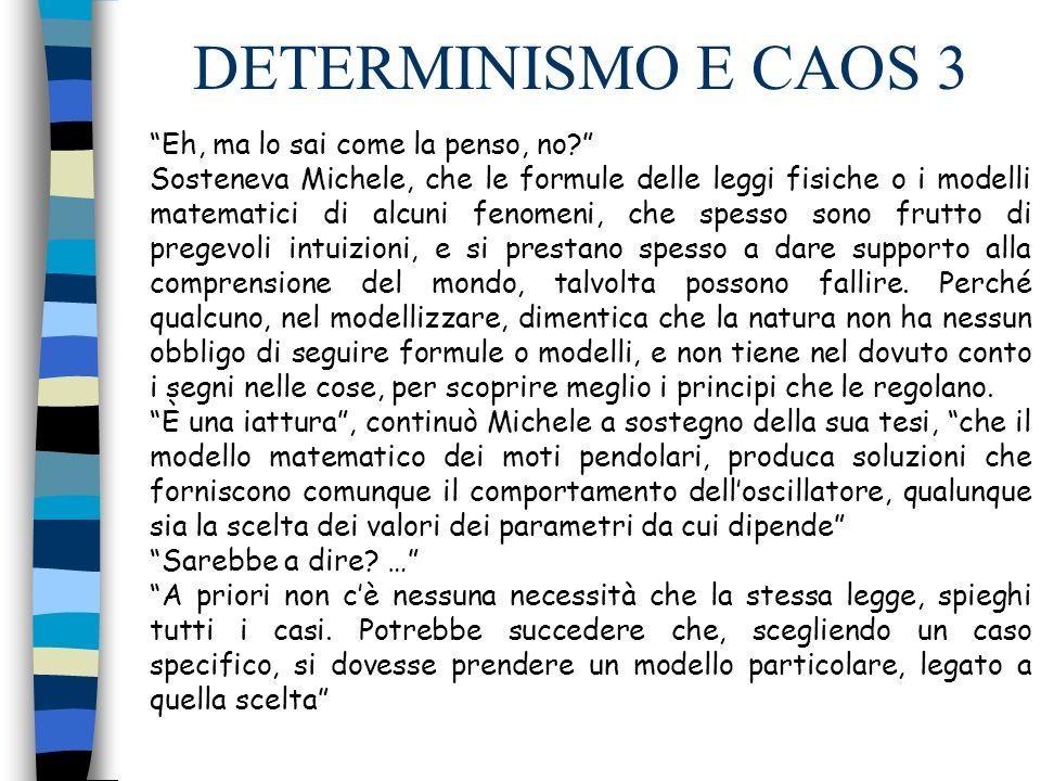 DETERMINISMO E CAOS 4 Ma non è che una legge è tale, quando spiega un fenomeno nella sua globalità.