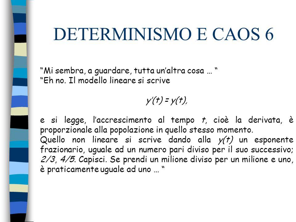 DETERMINISMO E CAOS 7 Ma i tracciati delle soluzioni sembrano molto diversi … Si, lo sono.