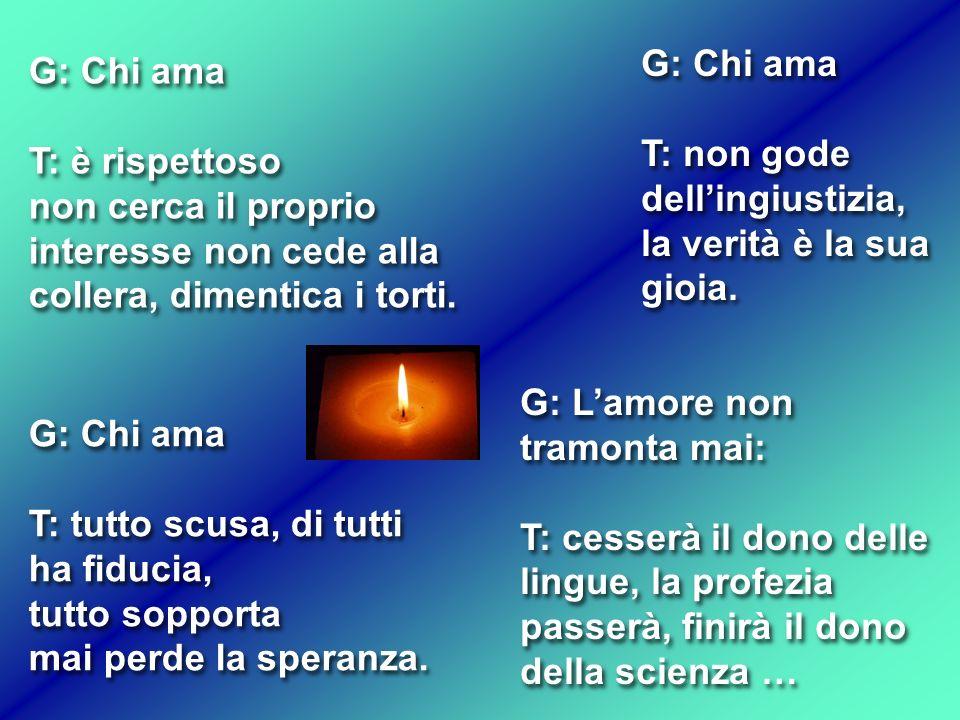 G: Lamore non tramonta mai: T: cesserà il dono delle lingue, la profezia passerà, finirà il dono della scienza … G: Lamore non tramonta mai: T: cesser