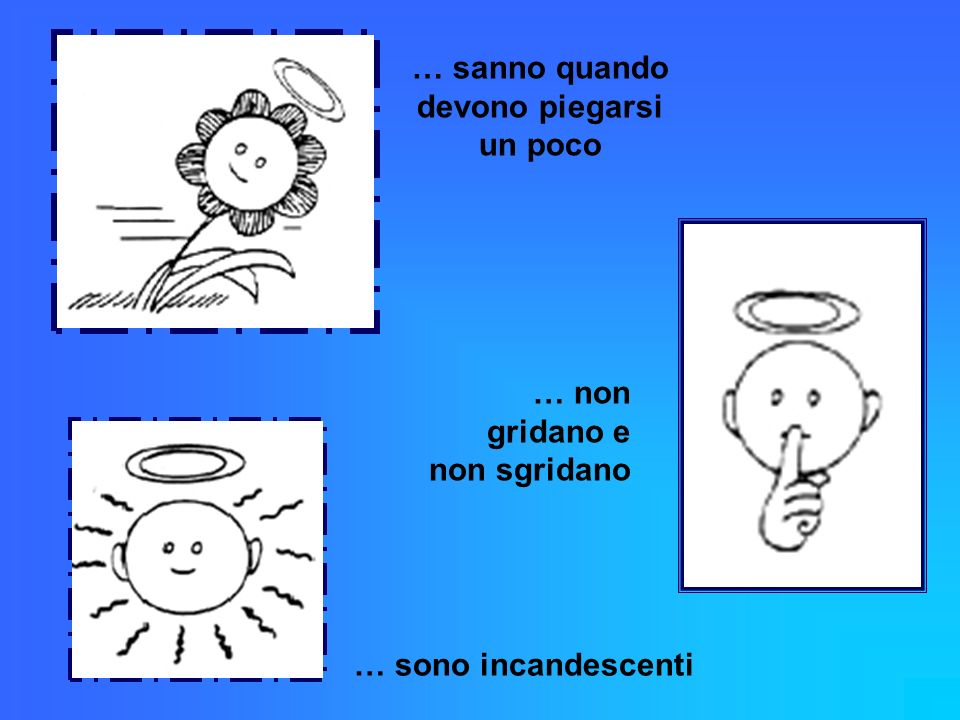 … hanno il cuore aperto … trovano ricchezza nella contentezza … fanno bene le piccole cose