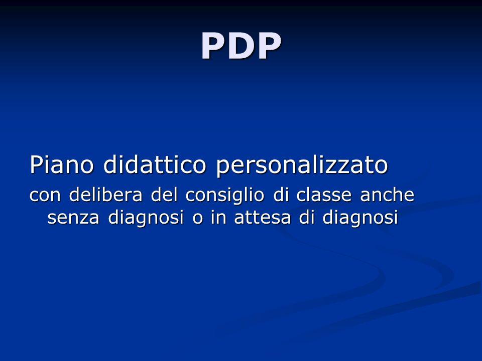 PDP Piano didattico personalizzato con delibera del consiglio di classe anche senza diagnosi o in attesa di diagnosi