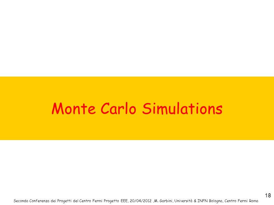 Seconda Conferenza dei Progetti del Centro Fermi Progetto EEE, 20/04/2012,M. Garbini, Università & INFN Bologna, Centro Fermi Roma 18 Monte Carlo Simu