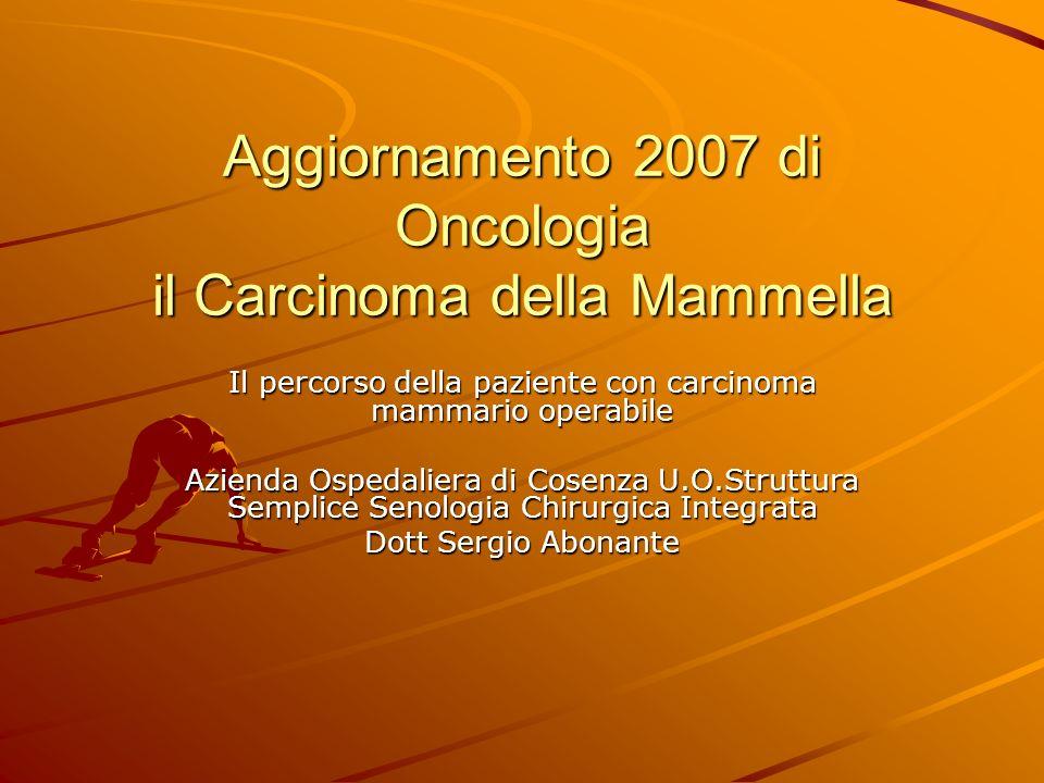 Aggiornamento 2007 di Oncologia il Carcinoma della Mammella Il percorso della paziente con carcinoma mammario operabile Azienda Ospedaliera di Cosenza