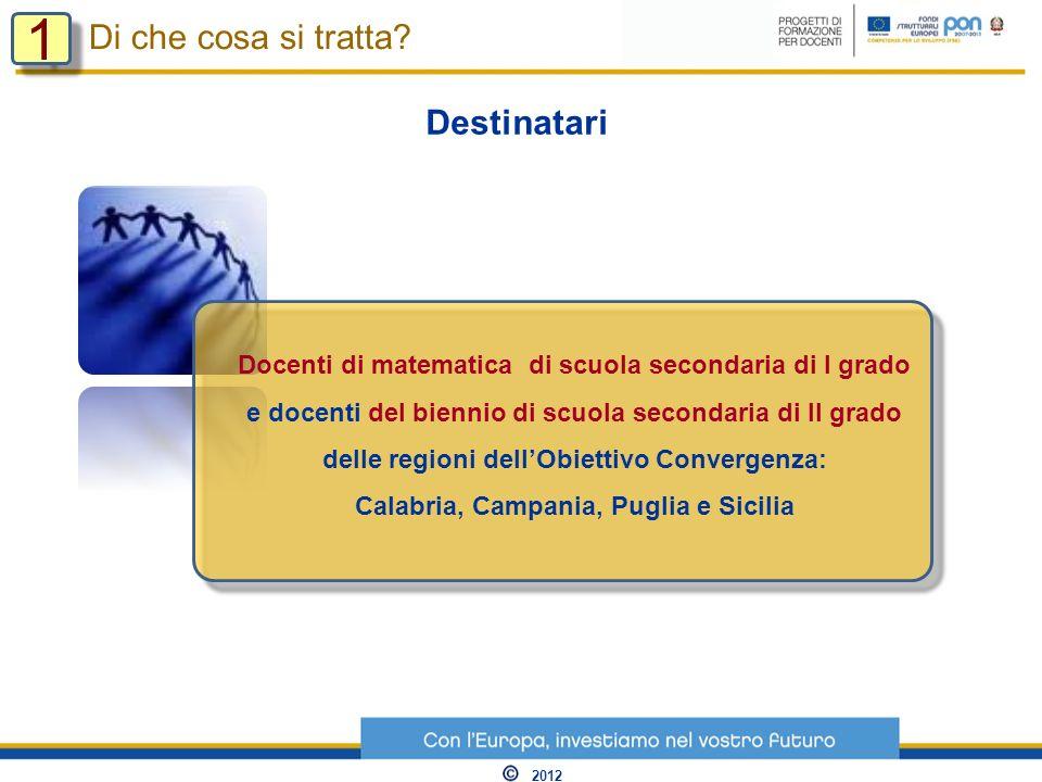 Docenti di matematica di scuola secondaria di I grado e docenti del biennio di scuola secondaria di II grado delle regioni dellObiettivo Convergenza: Calabria, Campania, Puglia e Sicilia Di che cosa si tratta.