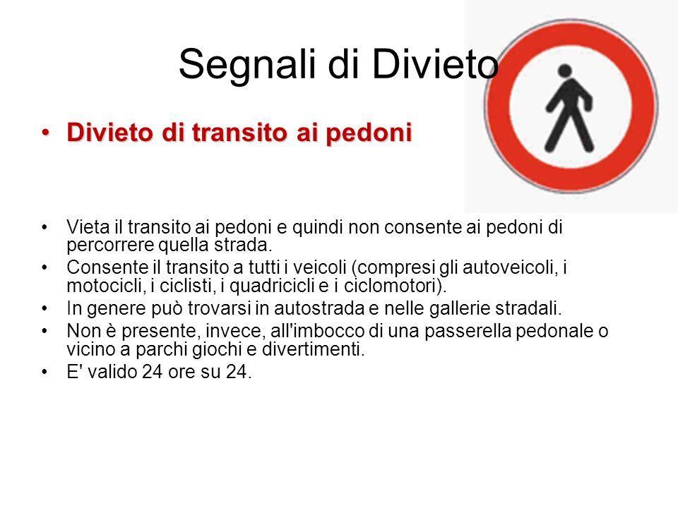 Segnali di Divieto Divieto di transito ai pedoniDivieto di transito ai pedoni Vieta il transito ai pedoni e quindi non consente ai pedoni di percorrer