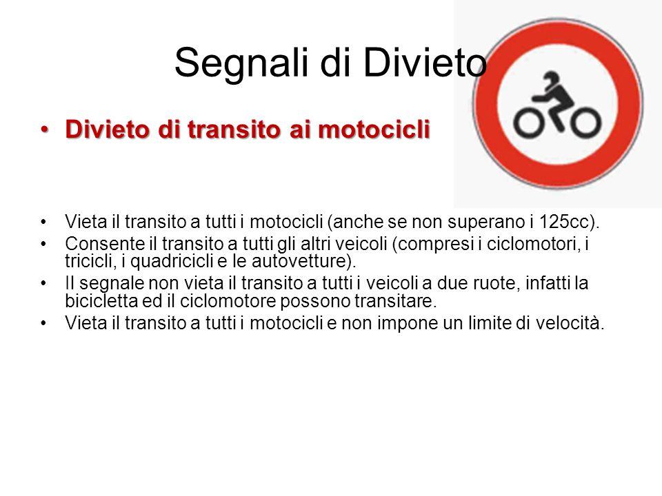 Segnali di Divieto Divieto di transito ai motocicliDivieto di transito ai motocicli Vieta il transito a tutti i motocicli (anche se non superano i 125