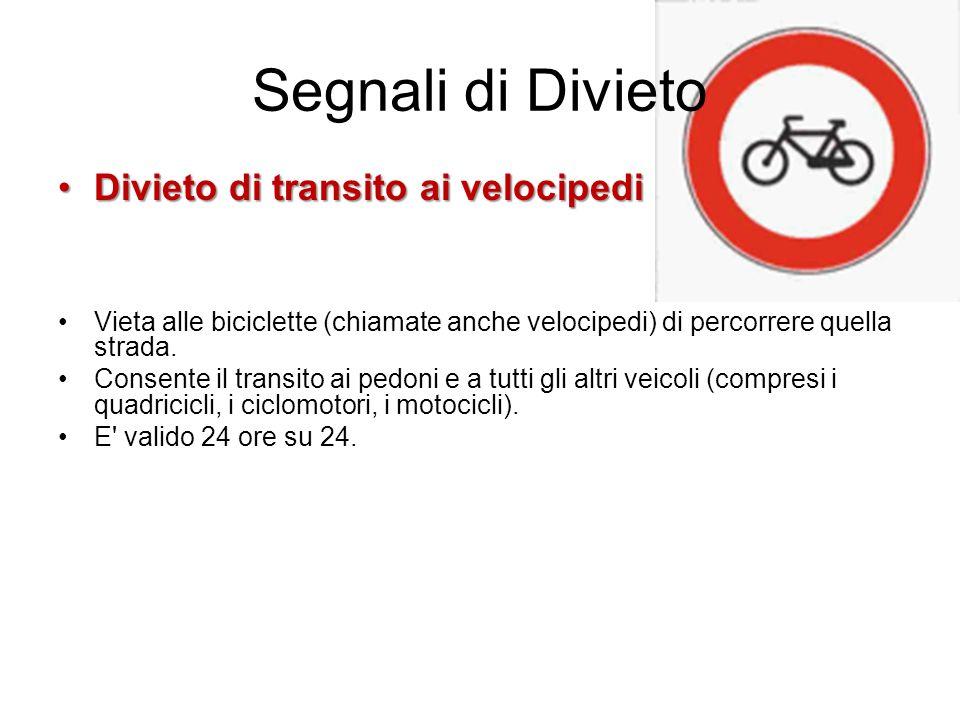 Segnali di Divieto Divieto di transito ai velocipediDivieto di transito ai velocipedi Vieta alle biciclette (chiamate anche velocipedi) di percorrere