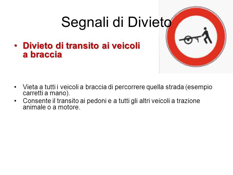 Segnali di Divieto Divieto di transito ai veicoli a bracciaDivieto di transito ai veicoli a braccia Vieta a tutti i veicoli a braccia di percorrere qu