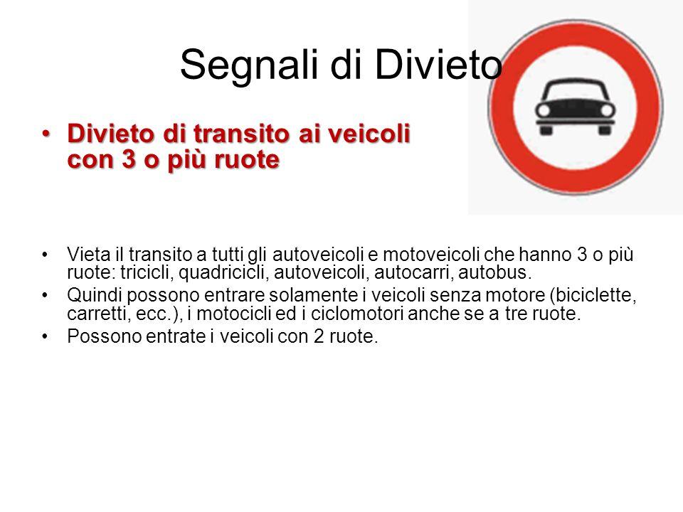 Segnali di Divieto Divieto di transito ai veicoli con 3 o più ruoteDivieto di transito ai veicoli con 3 o più ruote Vieta il transito a tutti gli auto
