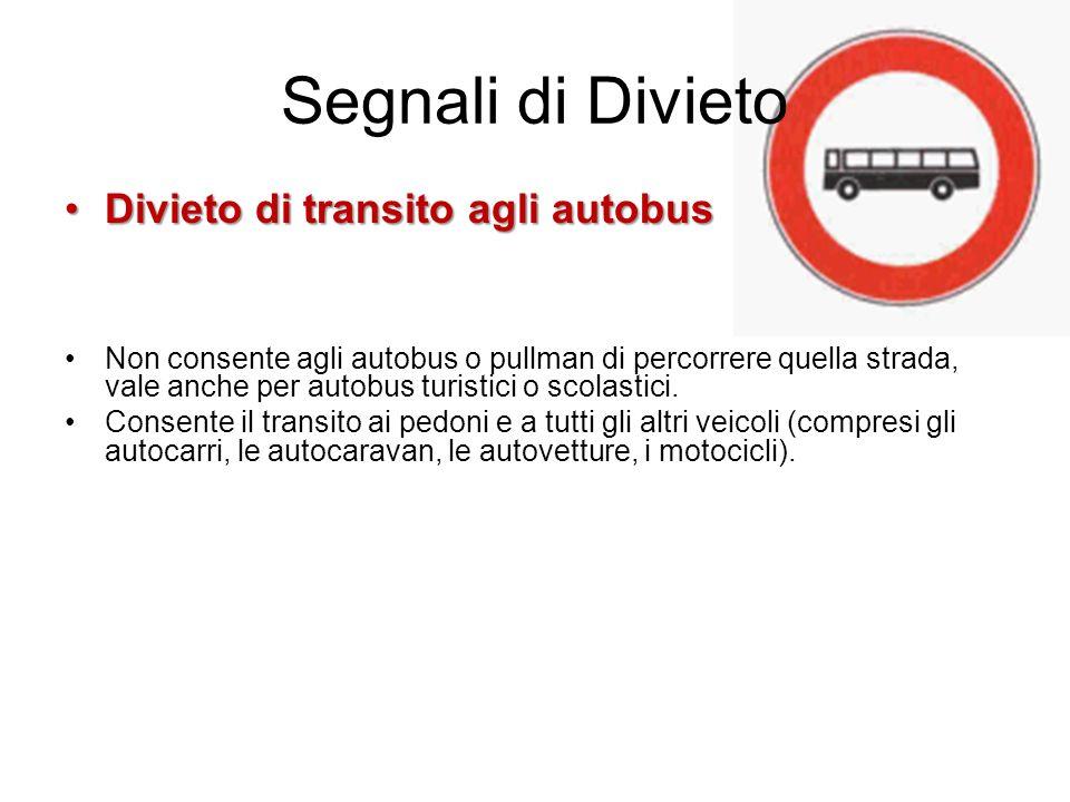 Segnali di Divieto Divieto di transito agli autobusDivieto di transito agli autobus Non consente agli autobus o pullman di percorrere quella strada, v