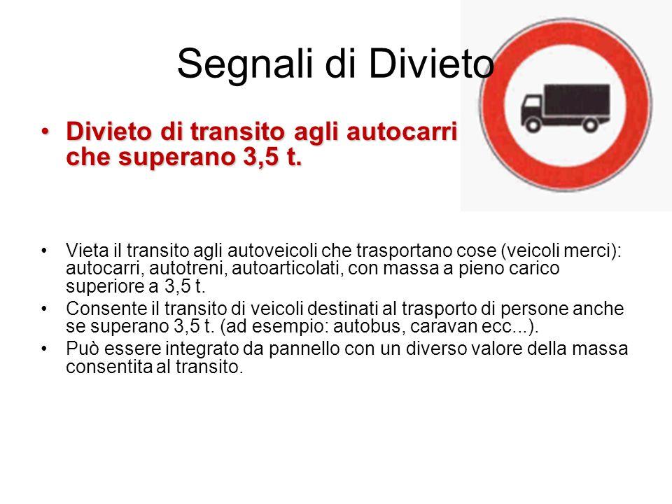 Segnali di Divieto Divieto di transito agli autocarri che superano 3,5 t.Divieto di transito agli autocarri che superano 3,5 t. Vieta il transito agli