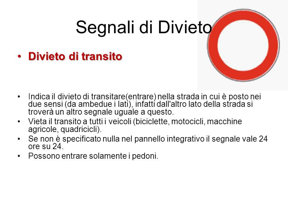 Divieto di transitoDivieto di transito Indica il divieto di transitare(entrare) nella strada in cui è posto nei due sensi (da ambedue i lati), infatti