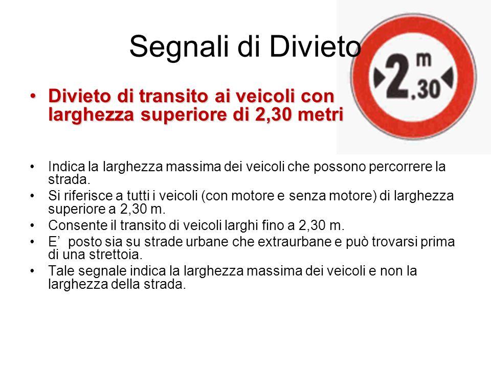 Segnali di Divieto Divieto di transito ai veicoli con larghezza superiore di 2,30 metriDivieto di transito ai veicoli con larghezza superiore di 2,30
