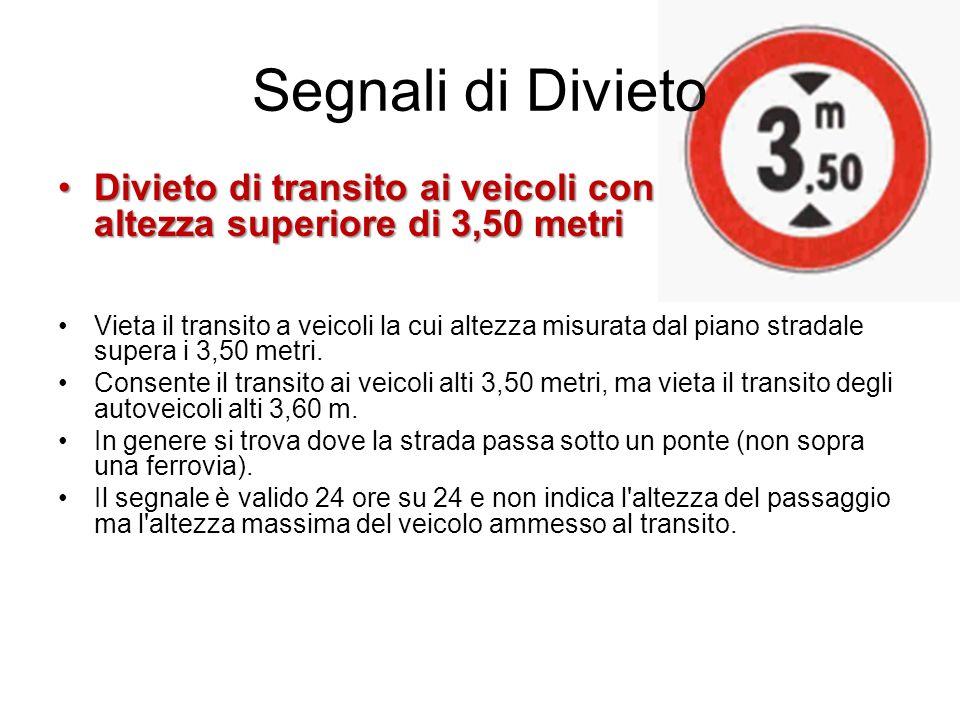 Segnali di Divieto Divieto di transito ai veicoli con altezza superiore di 3,50 metriDivieto di transito ai veicoli con altezza superiore di 3,50 metr