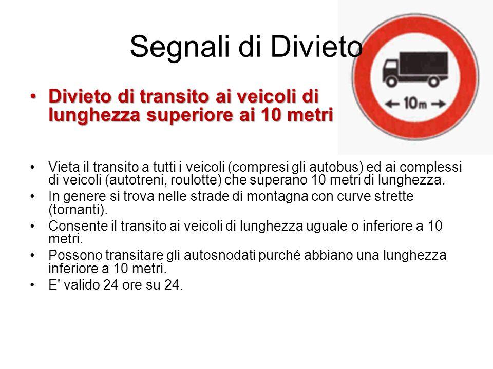 Segnali di Divieto Divieto di transito ai veicoli di lunghezza superiore ai 10 metriDivieto di transito ai veicoli di lunghezza superiore ai 10 metri