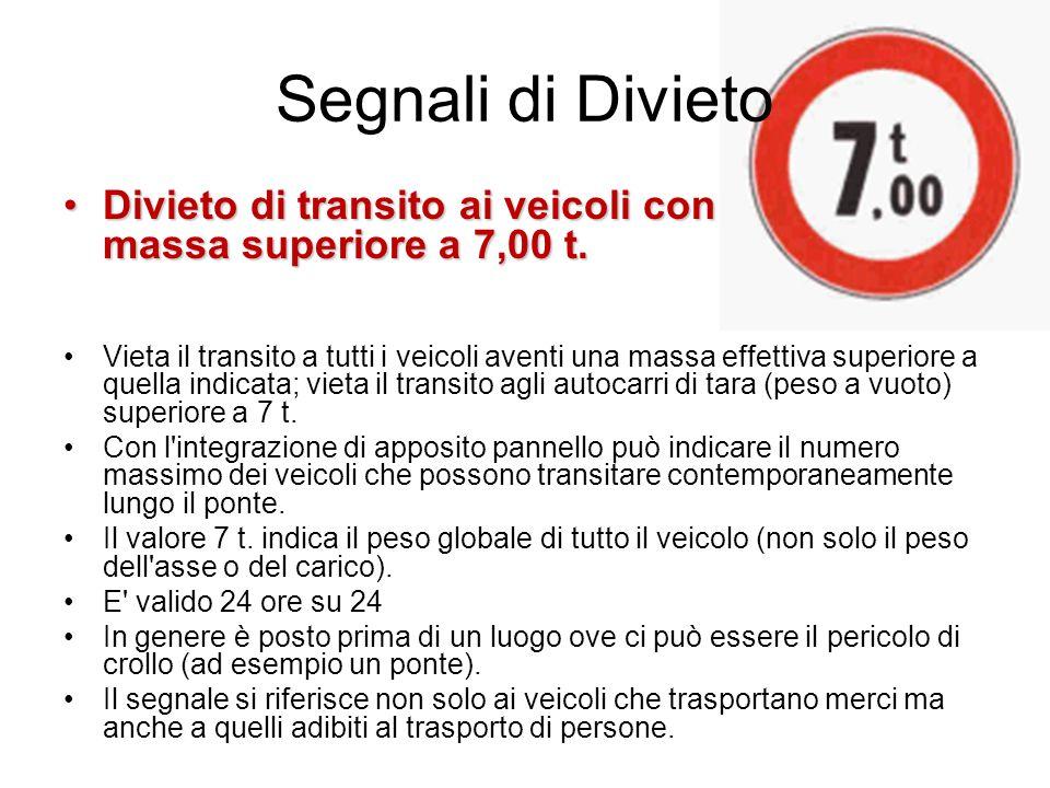 Segnali di Divieto Divieto di transito ai veicoli con massa superiore a 7,00 t.Divieto di transito ai veicoli con massa superiore a 7,00 t. Vieta il t