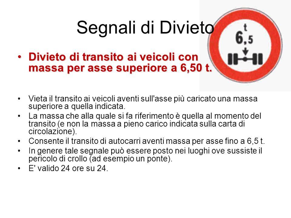 Segnali di Divieto Divieto di transito ai veicoli con massa per asse superiore a 6,50 t.Divieto di transito ai veicoli con massa per asse superiore a