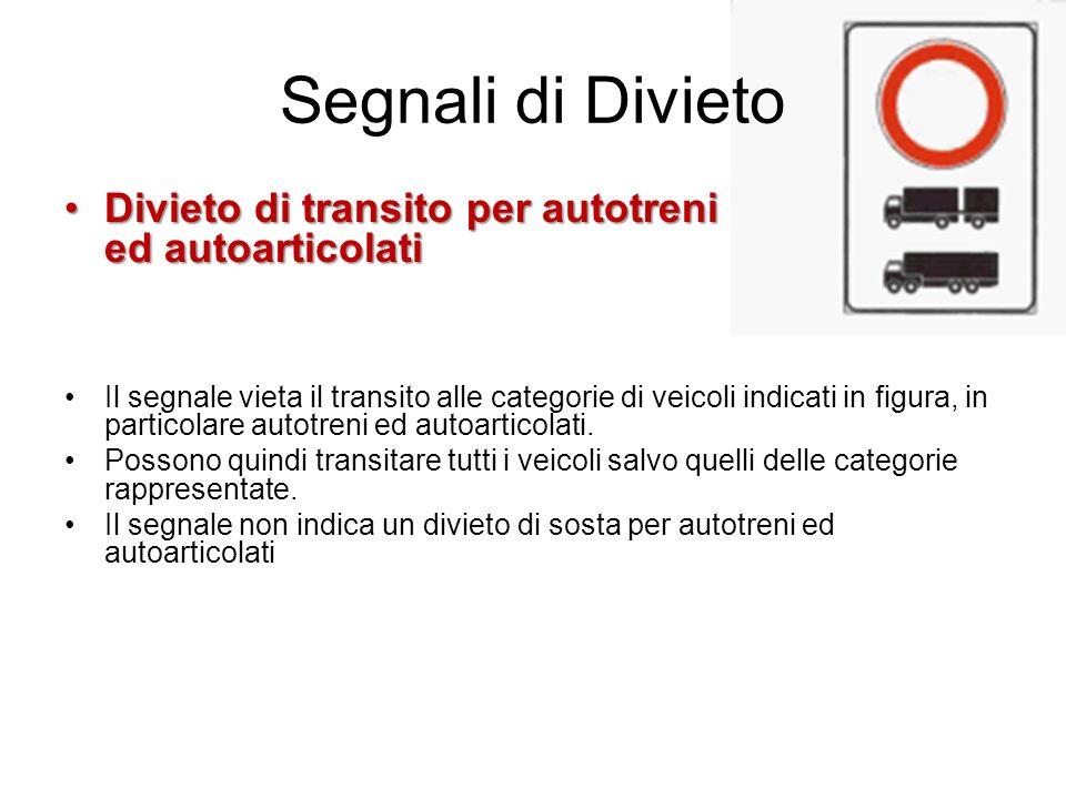 Segnali di Divieto Divieto di transito per autotreni ed autoarticolatiDivieto di transito per autotreni ed autoarticolati Il segnale vieta il transito