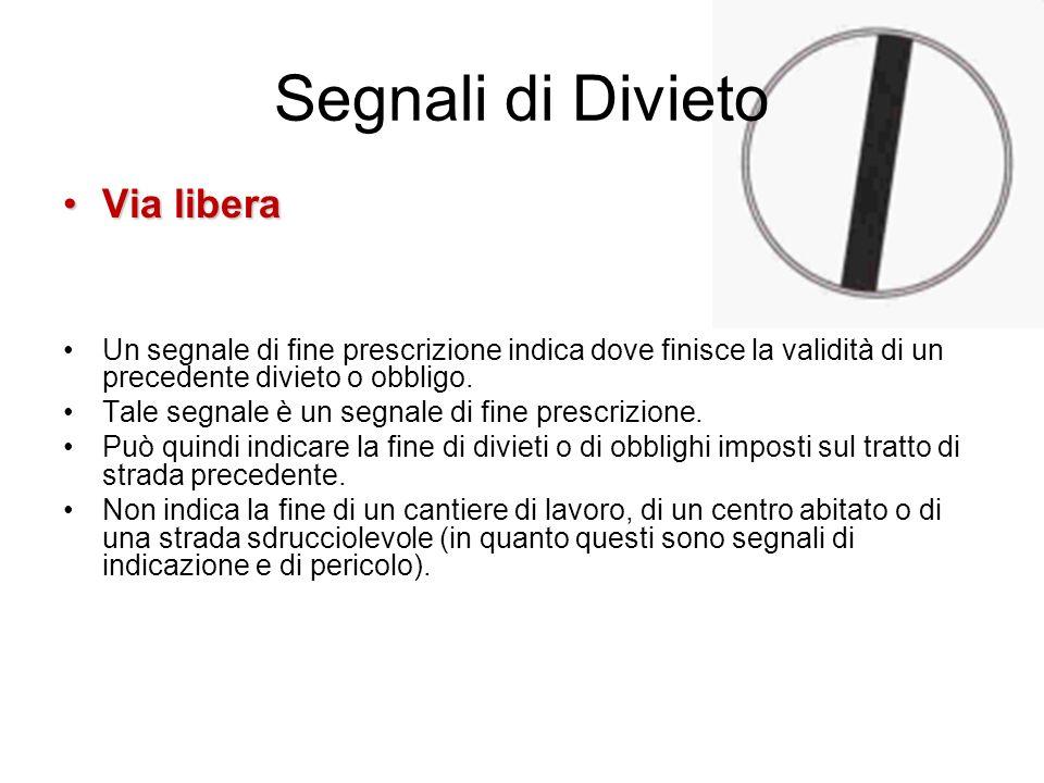 Segnali di Divieto Via liberaVia libera Un segnale di fine prescrizione indica dove finisce la validità di un precedente divieto o obbligo. Tale segna