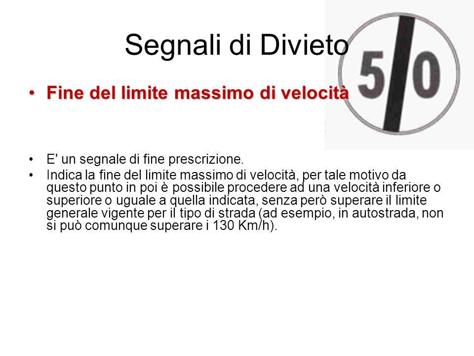 Segnali di Divieto Fine del limite massimo di velocitàFine del limite massimo di velocità E' un segnale di fine prescrizione. Indica la fine del limit