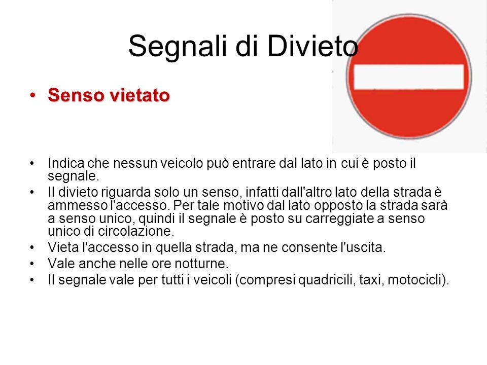 Segnali di Divieto Senso vietatoSenso vietato Indica che nessun veicolo può entrare dal lato in cui è posto il segnale. Il divieto riguarda solo un se