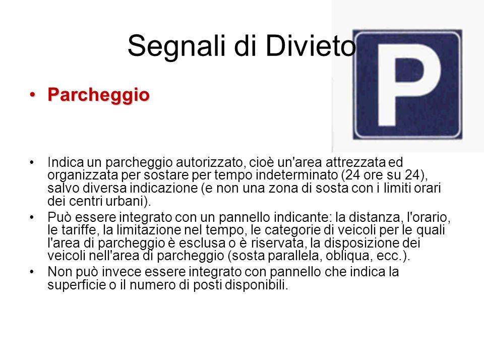 Segnali di Divieto ParcheggioParcheggio Indica un parcheggio autorizzato, cioè un'area attrezzata ed organizzata per sostare per tempo indeterminato (