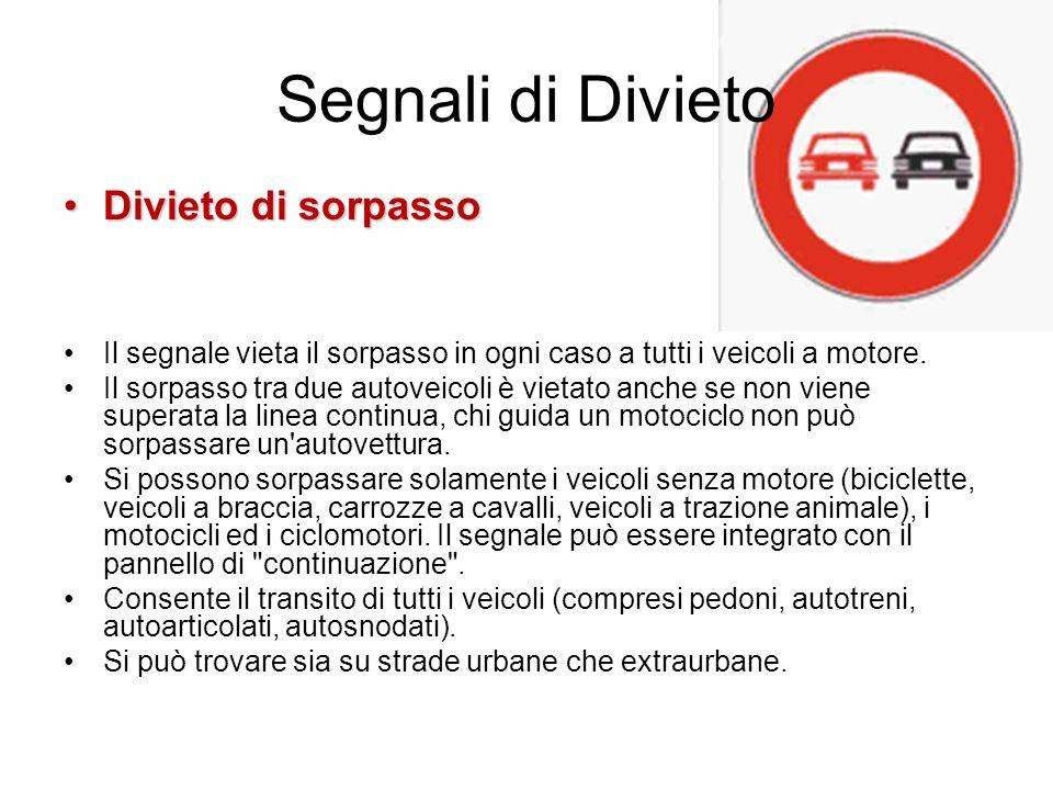 Segnali di Divieto Divieto di sorpassoDivieto di sorpasso Il segnale vieta il sorpasso in ogni caso a tutti i veicoli a motore. Il sorpasso tra due au