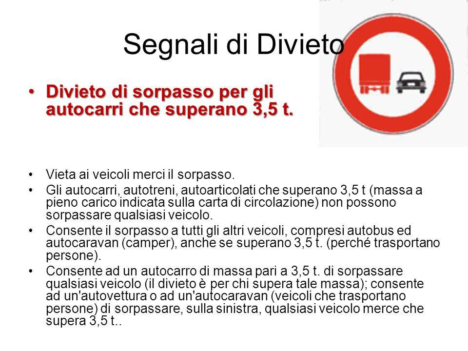 Segnali di Divieto Divieto di transito agli autobusDivieto di transito agli autobus Non consente agli autobus o pullman di percorrere quella strada, vale anche per autobus turistici o scolastici.
