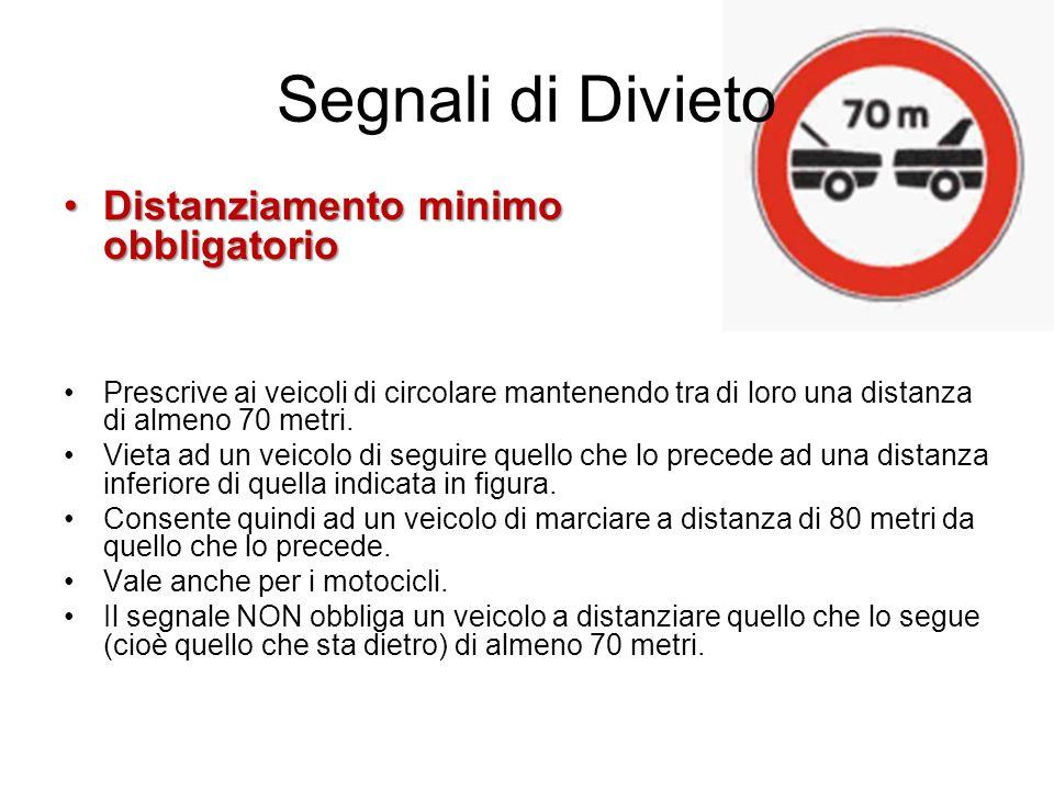 Segnali di Divieto Distanziamento minimo obbligatorioDistanziamento minimo obbligatorio Prescrive ai veicoli di circolare mantenendo tra di loro una d