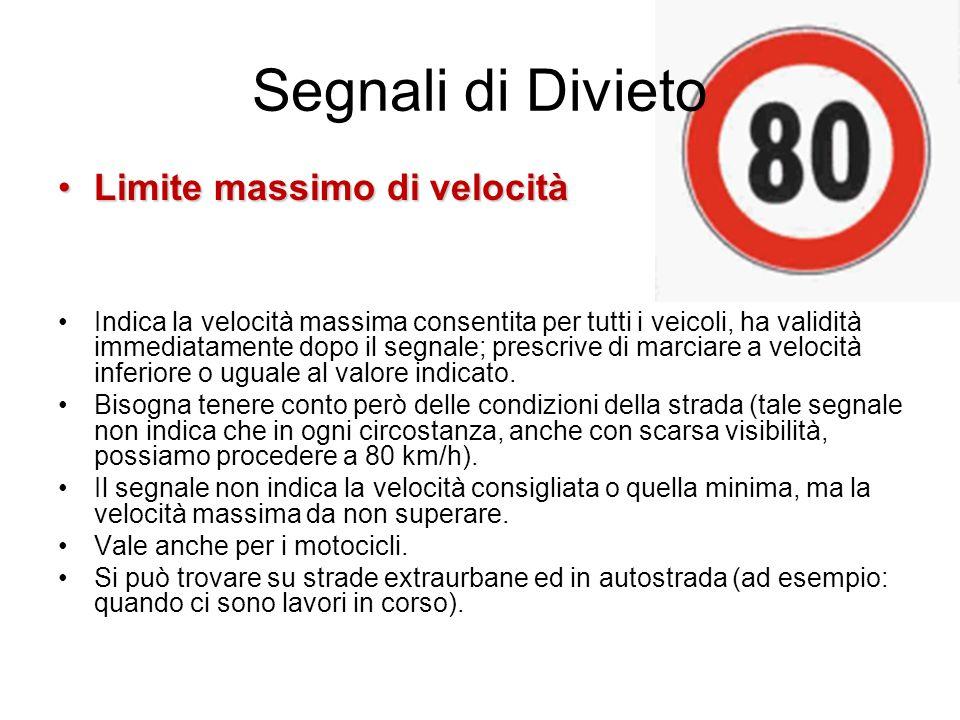Segnali di Divieto Limite massimo di velocitàLimite massimo di velocità Indica la velocità massima consentita per tutti i veicoli, ha validità immedia