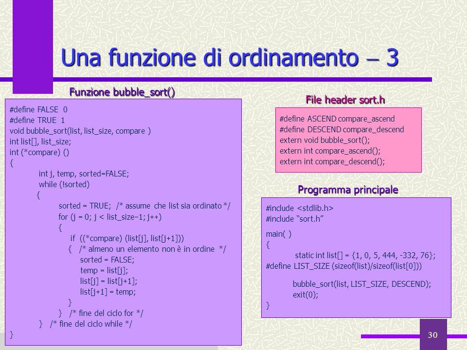 Fondamenti di Informatica I a.a. 2007-08 30 Una funzione di ordinamento 3 define ASCEND compare_ascend define DESCEND compare_descend extern void bubb