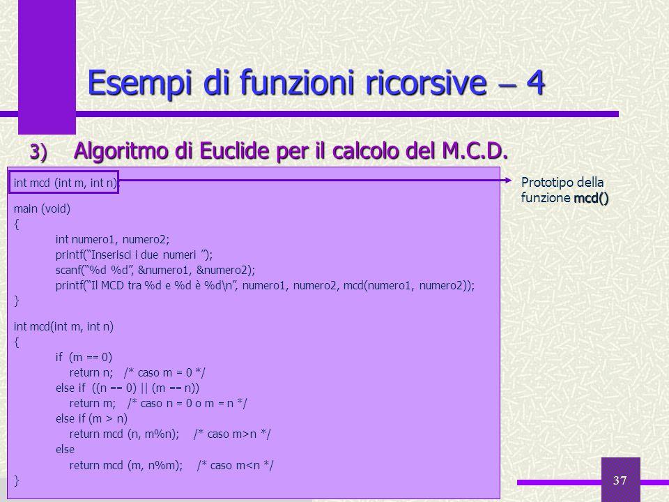 Fondamenti di Informatica I a.a. 2007-08 37 Esempi di funzioni ricorsive 4 3) Algoritmo di Euclide per il calcolo del M.C.D. Fondamenti di Informatica