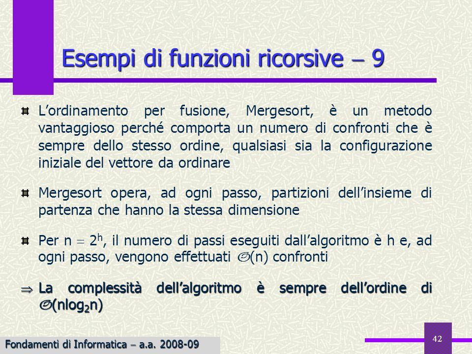 Fondamenti di Informatica I a.a. 2007-08 42 Esempi di funzioni ricorsive 9 Lordinamento per fusione, Mergesort, è un metodo vantaggioso perché comport