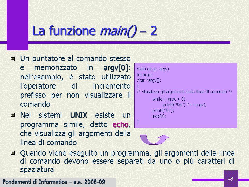 Fondamenti di Informatica I a.a. 2007-08 45 La funzione main() 2 argv[0] Un puntatore al comando stesso è memorizzato in argv[0]: nellesempio, è stato