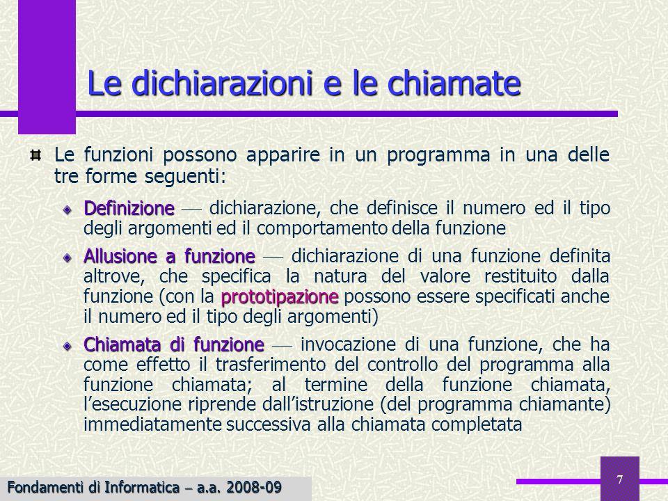 Fondamenti di Informatica I a.a. 2007-08 7 Le dichiarazioni e le chiamate Le funzioni possono apparire in un programma in una delle tre forme seguenti