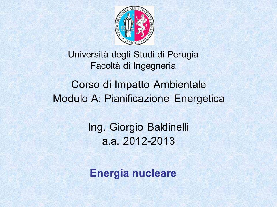Università degli Studi di Perugia Facoltà di Ingegneria Energia nucleare Corso di Impatto Ambientale Modulo A: Pianificazione Energetica Ing. Giorgio