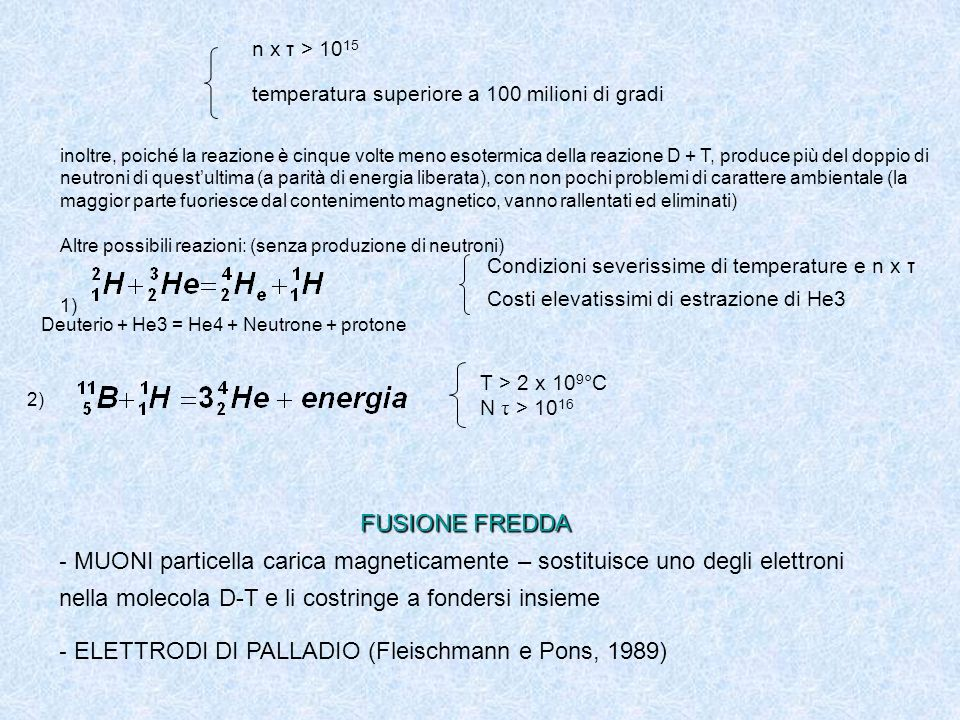 FUSIONE FREDDA - MUONI particella carica magneticamente – sostituisce uno degli elettroni nella molecola D-T e li costringe a fondersi insieme - ELETT