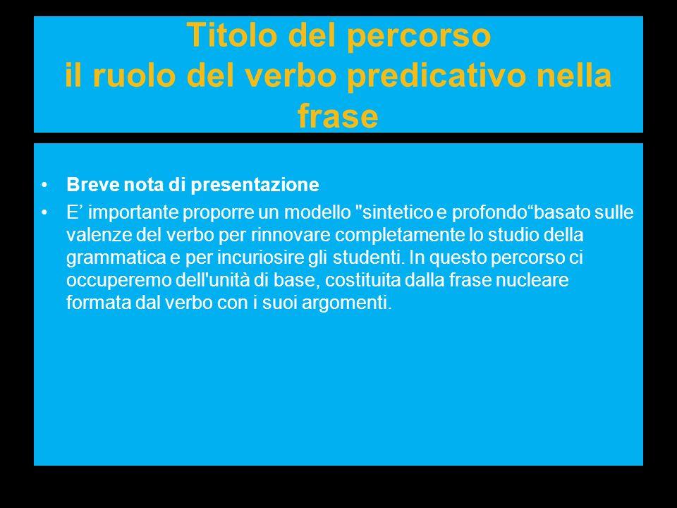 Titolo del percorso il ruolo del verbo predicativo nella frase Breve nota di presentazione E importante proporre un modello